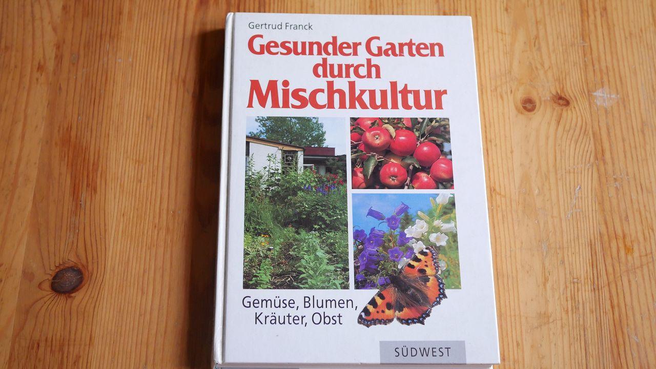 Das Gartenbuch-Gesunder Garten durch Mischkultur von Gertrud Franck
